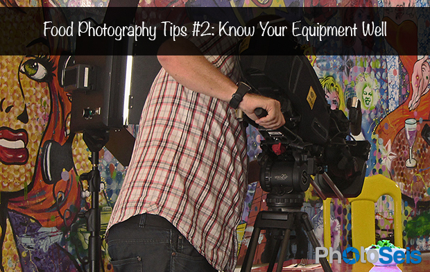 Food Photography Tips 2 - Know Your Equipment