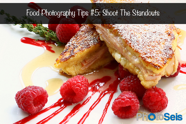 Food Photography Tips 5 - Shoot The Standouts