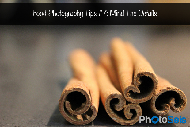 Food Photography Tips 7 - Mind The Details